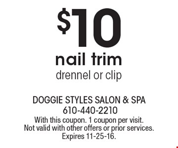 $10nail trimdrennel or clip. With this coupon. 1 coupon per visit. Not valid with other offers or prior services. Expires 11-25-16.