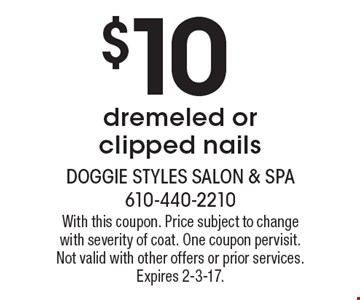 $10dremeled or clipped nails. With this coupon. Price subject to change with severity of coat. One coupon pervisit. Not valid with other offers or prior services. Expires 2-3-17.