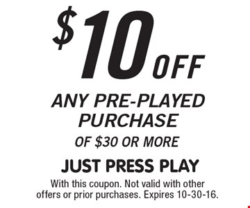 $10 off Any Pre-Played Purchase of $30 or more. With this coupon. Not valid with other offers or prior purchases. Expires 10-30-16.