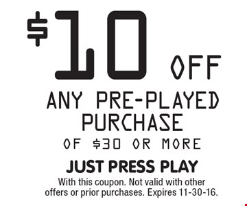 $10 off any pre-played purchase of $30 or more. With this coupon. Not valid with other offers or prior purchases. Expires 11-30-16.
