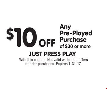$10 off any pre-played purchase of $30 or more. With this coupon. Not valid with other offers or prior purchases. Expires 1-31-17.
