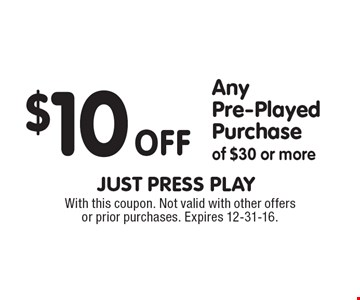 $10 off any pre-played purchase of $30 or more. With this coupon. Not valid with other offers or prior purchases. Expires 12-31-16.