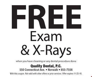 free Exam & X-Rays when you have cleaning or any dental procedure done. With this coupon. Not valid with other offers or prior services. Offer expires 11-25-16.