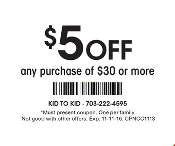 $5 Off any purchase of $30 or more. *Must present coupon. One per family. Not good with other offers. Exp: 11-11-16. CPNCC1113