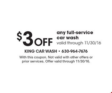 $3 OFF any full-service car wash, valid through 11/30/16. With this coupon. Not valid with other offers or prior services. Offer valid through 11/30/16.