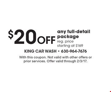 $20 OFF any full-detail package. Reg. price starting at $169. With this coupon. Not valid with other offers or prior services. Offer valid through 2/3/17.
