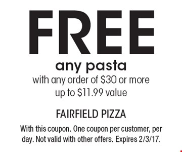 FREE any pasta with any order of $30 or more up to $11.99 value . With this coupon. One coupon per customer, per day. Not valid with other offers. Expires 2/3/17.