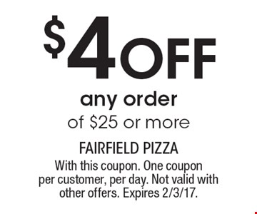 $4 OFF any order of $25 or more. With this coupon. One coupon per customer, per day. Not valid with other offers. Expires 2/3/17.