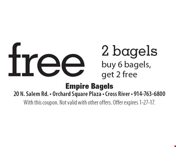 Free 2 Bagels. Buy 6 bagels, get 2 free. With this coupon. Not valid with other offers. Offer expires 1-27-17.