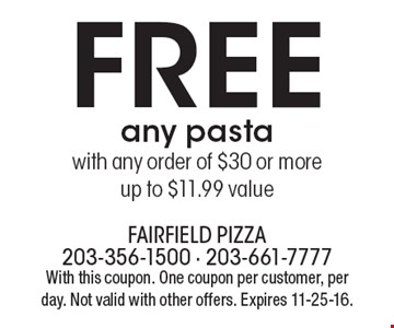 FREE any pasta with any order of $30 or more. Up to $11.99 value. With this coupon. One coupon per customer, per day. Not valid with other offers. Expires 11-25-16.