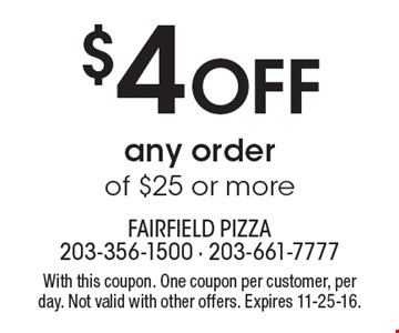 $4 OFF any order of $25 or more. With this coupon. One coupon per customer, per day. Not valid with other offers. Expires 11-25-16.