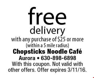 free delivery with any purchase of $25 or more (within a 5 mile radius). With this coupon. Not valid with other offers. Offer expires 3/11/16.