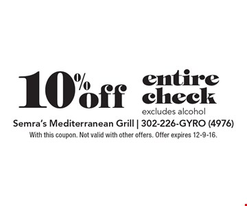 10% off entire check. Excludes alcohol. With this coupon. Not valid with other offers. Offer expires 12-9-16.