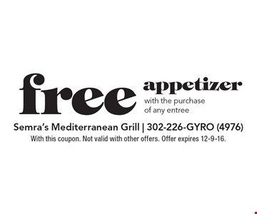 free appetizer with the purchase of any entree. With this coupon. Not valid with other offers. Offer expires 12-9-16.