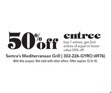50% off entree. Buy 1 entree, get 2nd entree of equal or lesser value 50% off. With this coupon. Not valid with other offers. Offer expires 12-9-16.