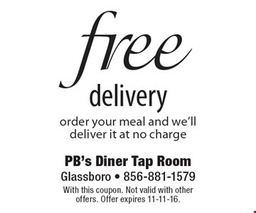 Free delivery order your meal and we'll deliver it at no charge. With this coupon. Not valid with other offers. Offer expires 11-11-16.