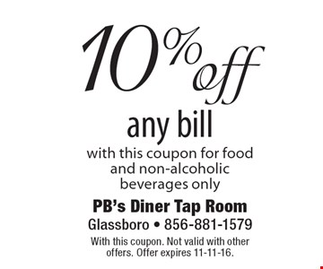 10% off any bill with this coupon for food and non-alcoholic beverages only. With this coupon. Not valid with other offers. Offer expires 11-11-16.