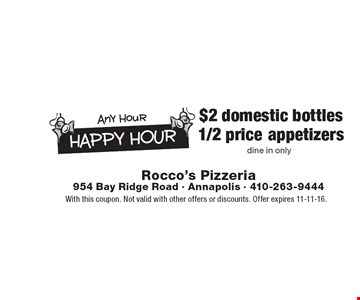 Any Hour Happy Hour. $2 domestic bottles. 1/2 price appetizers. Dine in only. With this coupon. Not valid with other offers or discounts. Offer expires 11-11-16.