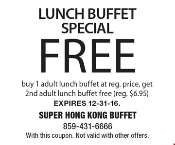 Free LUNCH BUFFET SPECIAL. Buy 1 adult lunch buffet at reg. price, get 2nd adult lunch buffet free (reg. $6.95). Expires 12-31-16. With this coupon. Not valid with other offers.