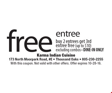 Free entree. Buy 2 entrees get 3rd entree free (up to $10). Excluding combos - DINE-IN ONLY. With this coupon. Not valid with other offers. Offer expires 10-28-16.