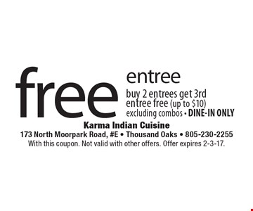 Free entree, buy 2 entrees get 3rd entree free (up to $10). Excluding combos - DINE-IN ONLY. With this coupon. Not valid with other offers. Offer expires 2-3-17.