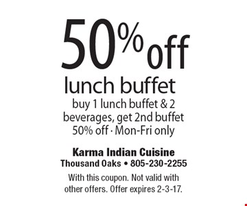 50% off lunch buffet, buy 1 lunch buffet & 2 beverages, get 2nd buffet 50% off - Mon-Fri only. With this coupon. Not valid with other offers. Offer expires 2-3-17.