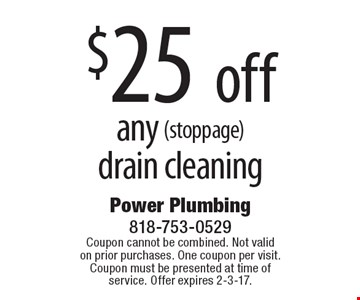 $25 off any (stoppage) drain cleaning. Coupon cannot be combined. Not valid on prior purchases. One coupon per visit. Coupon must be presented at time of service. Offer expires 2-3-17.