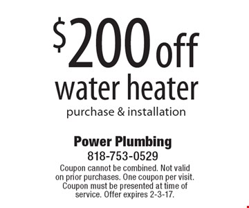 $200 off water heater purchase & installation. Coupon cannot be combined. Not valid on prior purchases. One coupon per visit. Coupon must be presented at time of service. Offer expires 2-3-17.
