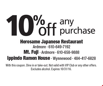 10% off any purchase. With this coupon. Dine in or take-out. Not valid with VIP Club or any other offers. Excludes alcohol. Expires 10/31/16.