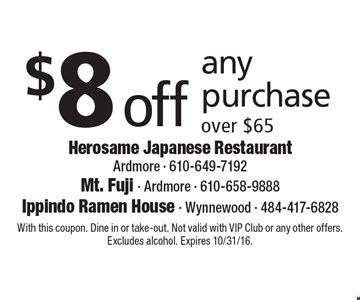 $8 off any purchase over $65. With this coupon. Dine in or take-out. Not valid with VIP Club or any other offers. Excludes alcohol. Expires 10/31/16.