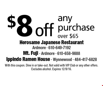 $8 off any purchase over $65. With this coupon. Dine in or take-out. Not valid with VIP Club or any other offers. Excludes alcohol. Expires 12/9/16.