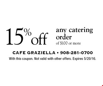 15% off any catering order of $100 or more. With this coupon. Not valid with other offers. Expires 5/20/16.