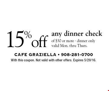 15% off any dinner check of $30 or more. Dinner only. Valid Mon. thru Thurs.. With this coupon. Not valid with other offers. Expires 5/20/16.