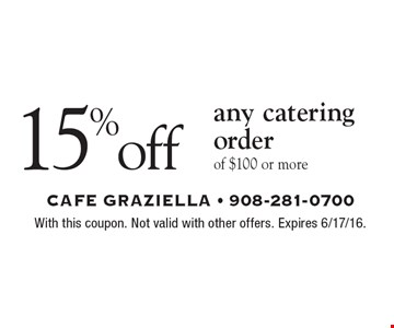 15% off any catering order of $100 or more. With this coupon. Not valid with other offers. Expires 6/17/16.