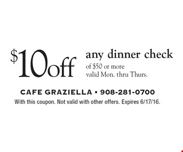 $10 off any dinner check of $50 or more valid Mon. thru Thurs.. With this coupon. Not valid with other offers. Expires 6/17/16.