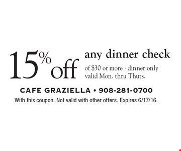 15% off any dinner check of $30 or more • dinner only. valid Mon. thru Thurs.. With this coupon. Not valid with other offers. Expires 6/17/16.