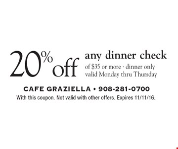 20%off any dinner check of $35 or more - dinner onlyvalid Monday thru Thursday. With this coupon. Not valid with other offers. Expires 11/11/16.