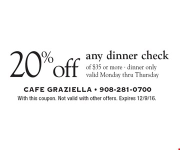 20% off any dinner check of $35 or more. Dinner only. Valid Monday thru Thursday. With this coupon. Not valid with other offers. Expires 12/9/16.
