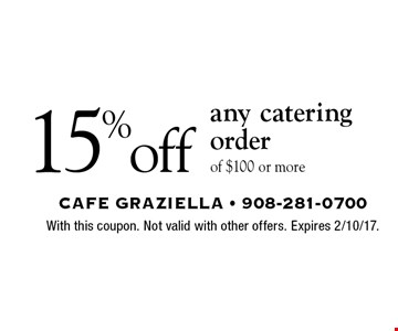 15% off any catering order of $100 or more. With this coupon. Not valid with other offers. Expires 2/10/17.