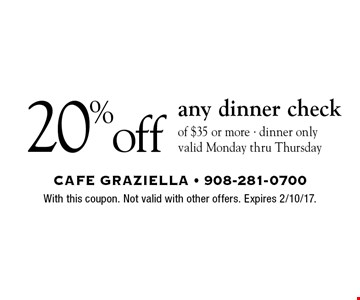 20% off any dinner check of $35 or more. Dinner only. Valid Monday thru Thursday. With this coupon. Not valid with other offers. Expires 2/10/17.