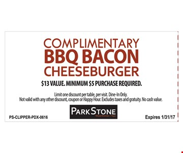 Complimentary BBQ cheeseburger. $13 value. Minimum $5 purchase required. Limit one discount per table, per visit. Dine in only. Not valid with any other discount, coupon or happy hour. Excludes taxes and gratuity. No cash value. Expires 1/31/17.