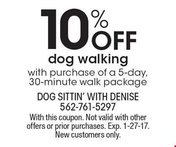 10% Off dog walking with purchase of a 5-day, 30-minute walk package. With this coupon. Not valid with other offers or prior purchases. Exp. 1-27-17. New customers only.