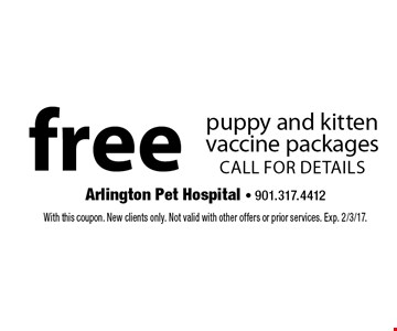 Free puppy and kitten vaccine packages. CALL FOR DETAILS. With this coupon. New clients only. Not valid with other offers or prior services. Exp. 2/3/17.