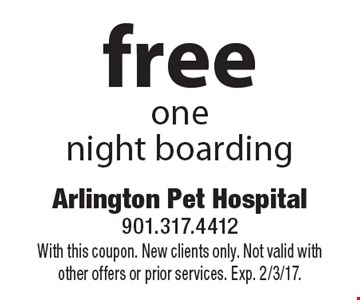 Free one night of boarding. With this coupon. New clients only. Not valid with other offers or prior services. Exp. 2/3/17.