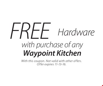 FREE Hardware with purchase of any Waypoint Kitchen. With this coupon. Not valid with other offers. Offer expires 11-13-16.