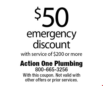 $50 emergency discount with service of $200 or more. With this coupon. Not valid with other offers or prior services.