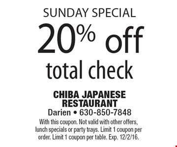 sunday special 20% off total check. With this coupon. Not valid with other offers, lunch specials or party trays. Limit 1 coupon per order. Limit 1 coupon per table. Exp. 12/2/16.