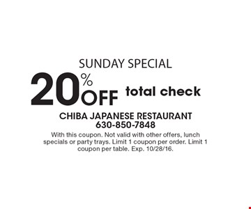 Sunday special. 20% Off total check. With this coupon. Not valid with other offers, lunch specials or party trays. Limit 1 coupon per order. Limit 1 coupon per table. Exp. 10/28/16.