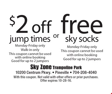 free sky socks Monday-Friday only. This coupon cannot be used with online booking, Good for up to 2 jumpers. $2 off jump times Monday-Friday only, Walk-in only, This coupon cannot be used with online booking. Good for up to 2 jumpers. With this coupon. Not valid with other offers or prior purchases. Offer expires 10-28-16.