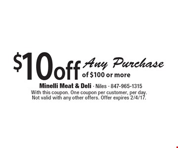 $10 off any purchase of $100 or more. With this coupon. One coupon per customer, per day. Not valid with any other offers. Offer expires 2/4/17.